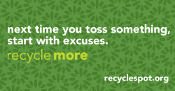 "thumbnail of social media art: Green background with darker green recycle more logo pattern. Text reads: ""next time you toss something, start with excuses. Recycle more. recyclespot.org"""