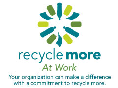 Recycle More at Work logo. Tagline reads: Your organization can make a difference with a commitment to recycle more.